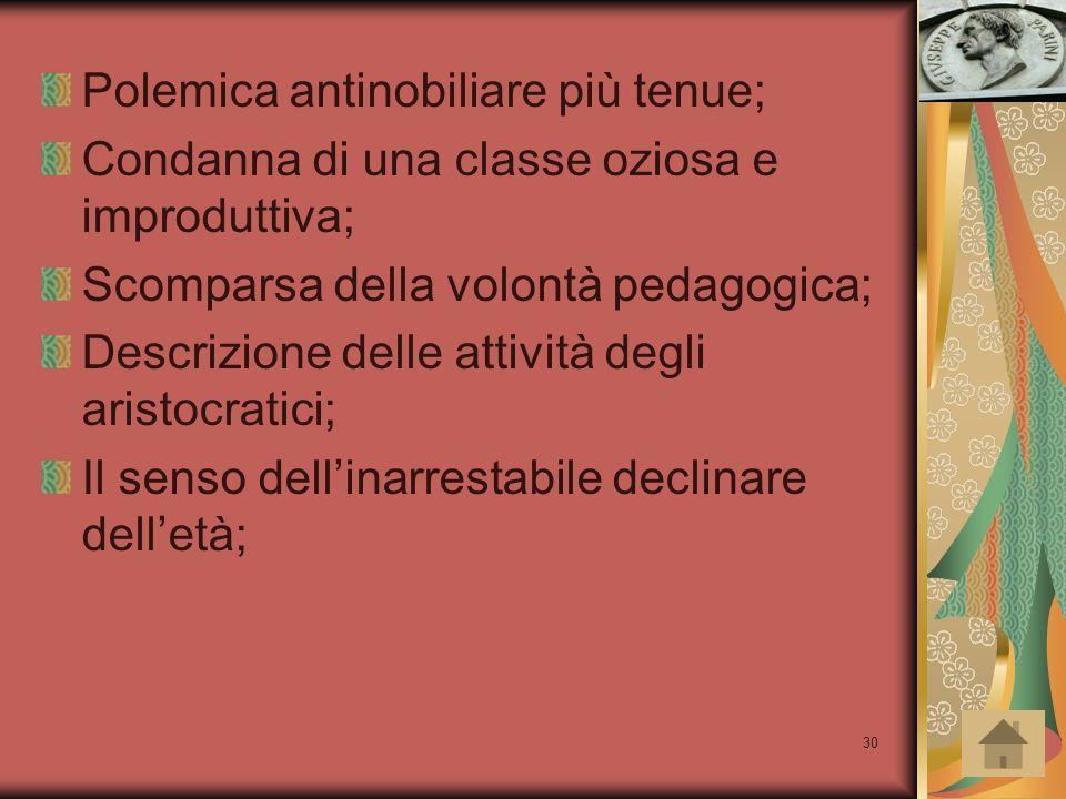 30 Polemica antinobiliare più tenue; Condanna di una classe oziosa e improduttiva; Scomparsa della volontà pedagogica; Descrizione delle attività degl