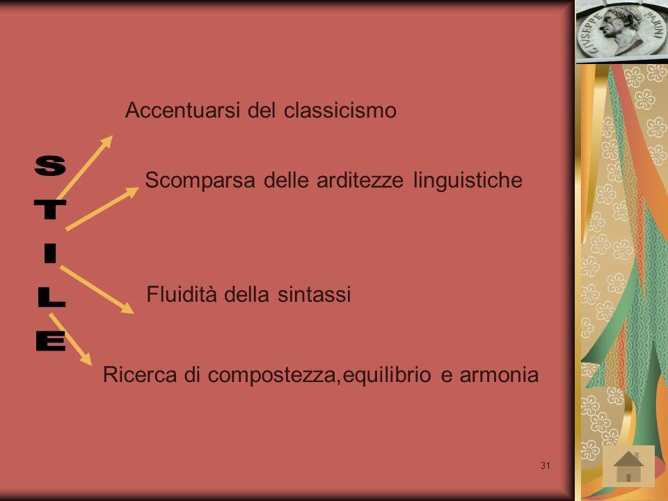 31 Accentuarsi del classicismo Scomparsa delle arditezze linguistiche Fluidità della sintassi Ricerca di compostezza,equilibrio e armonia