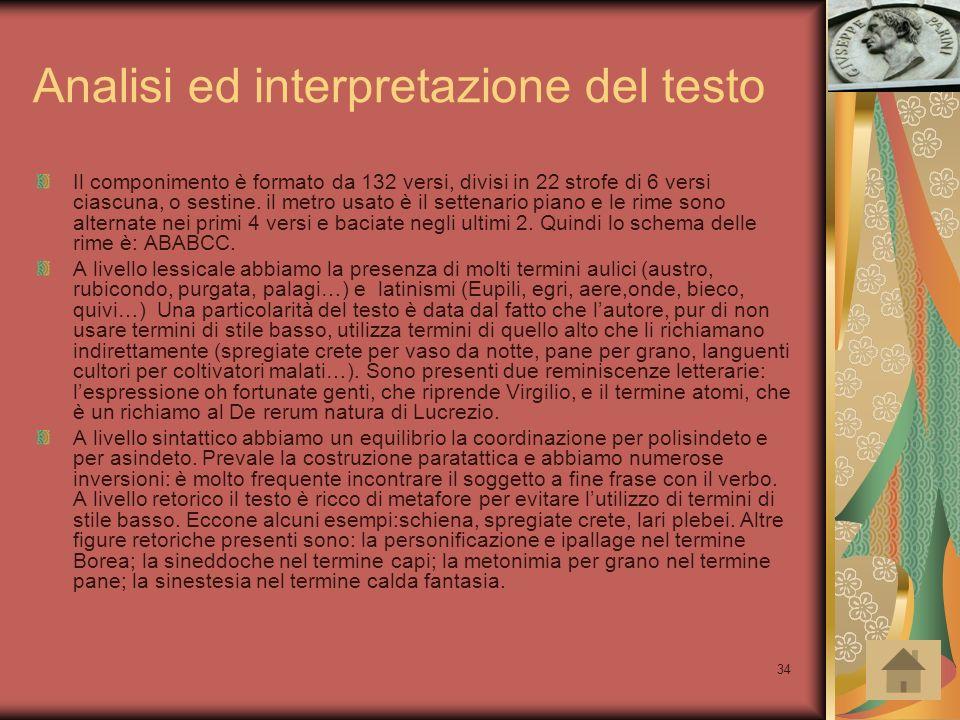 34 Analisi ed interpretazione del testo Il componimento è formato da 132 versi, divisi in 22 strofe di 6 versi ciascuna, o sestine. il metro usato è i