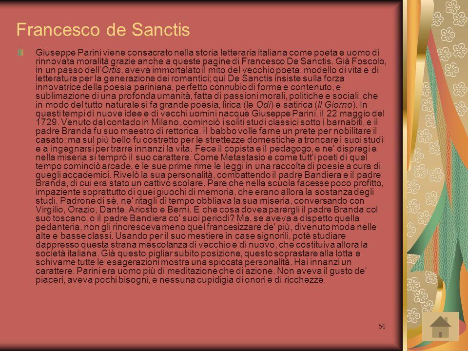 56 Francesco de Sanctis Giuseppe Parini viene consacrato nella storia letteraria italiana come poeta e uomo di rinnovata moralità grazie anche a quest