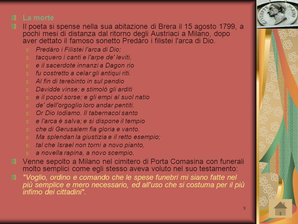 9 La morte Il poeta si spense nella sua abitazione di Brera il 15 agosto 1799, a pochi mesi di distanza dal ritorno degli Austriaci a Milano, dopo ave