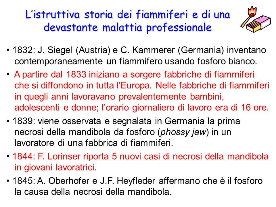 1832: J. Siegel (Austria) e C. Kammerer (Germania) inventano contemporaneamente un fiammifero usando fosforo bianco. A partire dal 1833 iniziano a sor