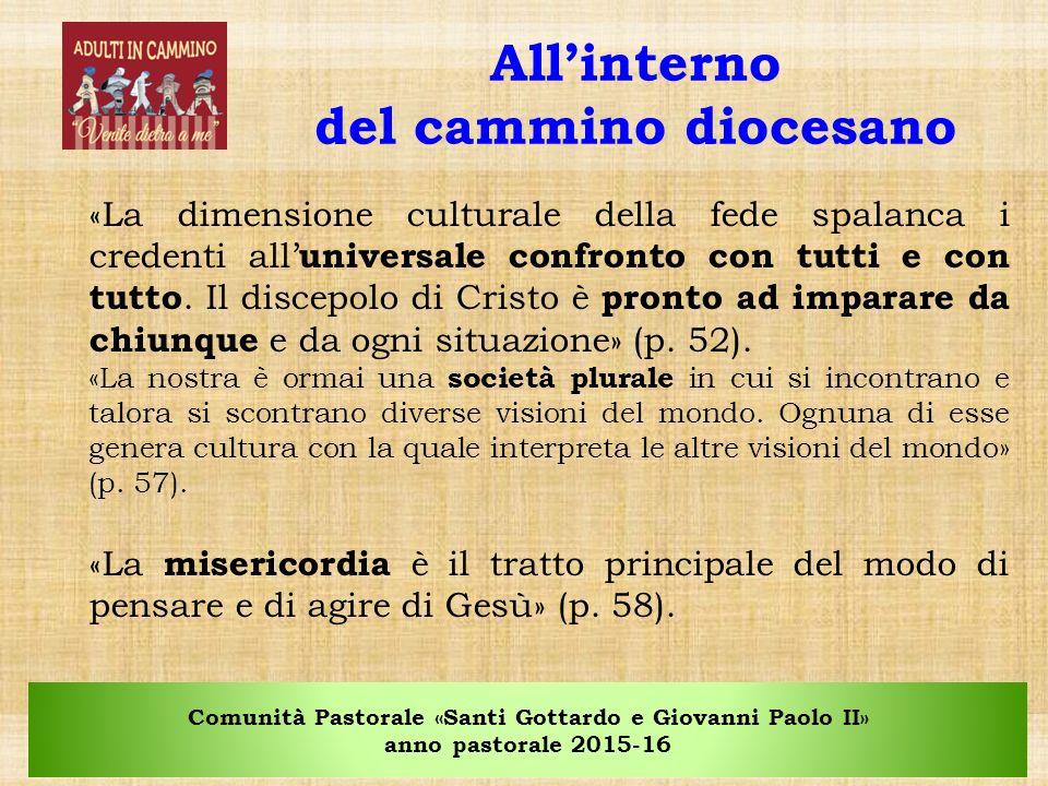 Comunità Pastorale «Santi Gottardo e Giovanni Paolo II» anno pastorale 2015-16 All'interno del cammino diocesano «La dimensione culturale della fede spalanca i credenti all' universale confronto con tutti e con tutto.