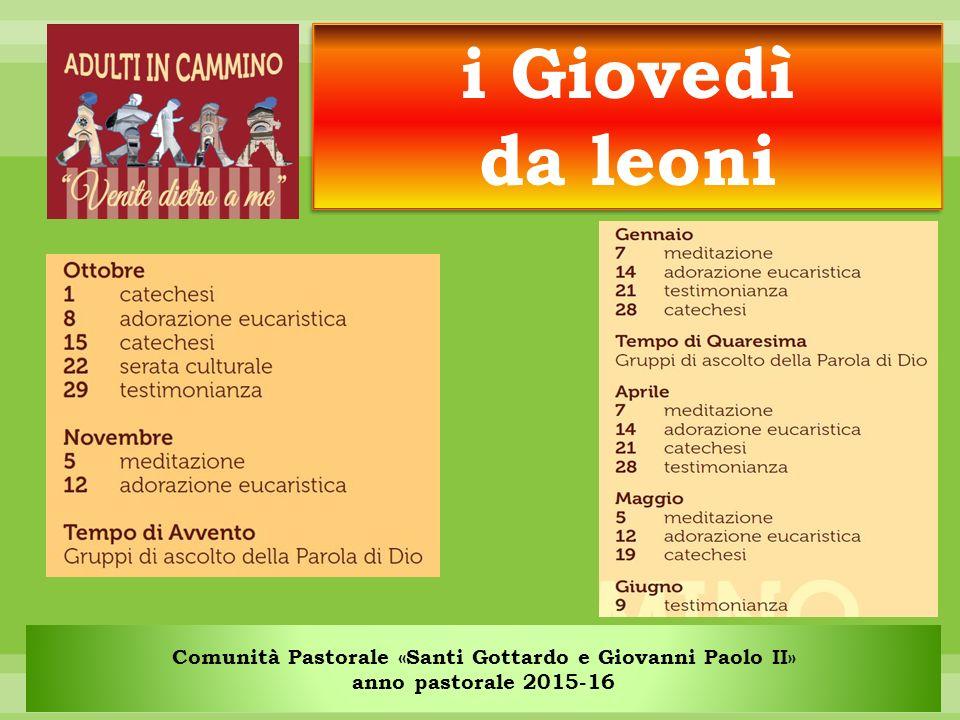 Comunità Pastorale «Santi Gottardo e Giovanni Paolo II» anno pastorale 2015-16 i Giovedì da leoni i Giovedì da leoni