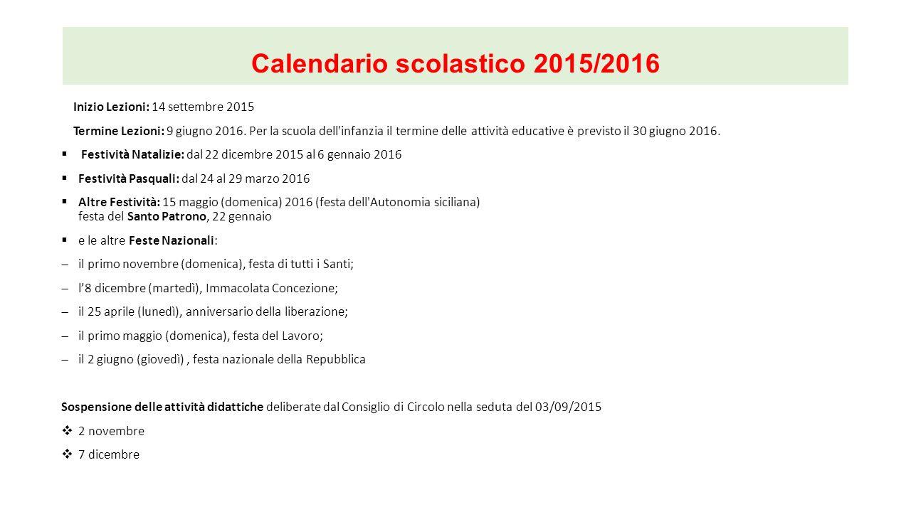 Calendario scolastico 2015/2016 Inizio Lezioni: 14 settembre 2015 Termine Lezioni: 9 giugno 2016. Per la scuola dell'infanzia il termine delle attivit
