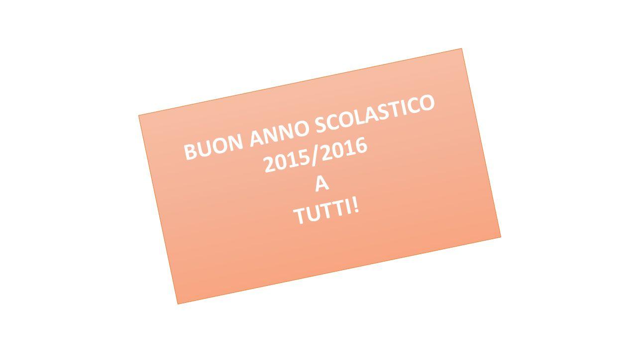 BUON ANNO SCOLASTICO 2015/2016 A TUTTI!