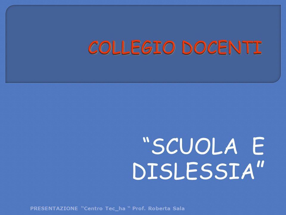 """""""SCUOLA E DISLESSIA """" PRESENTAZIONE """"Centro Tec_ha """" Prof. Roberta Sala"""