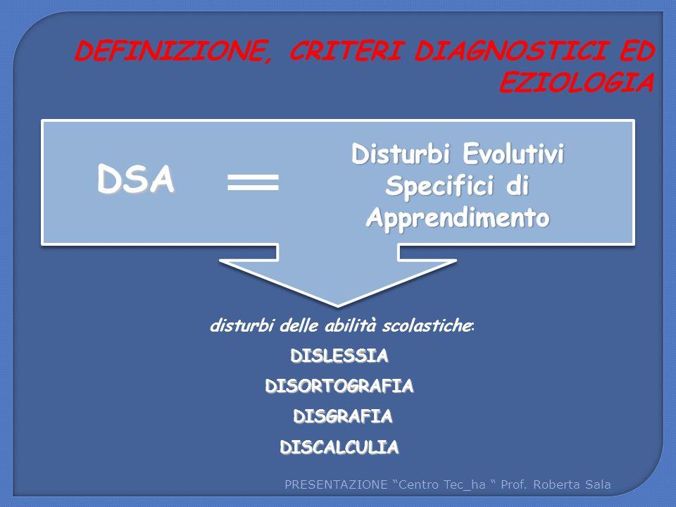 """PRESENTAZIONE """"Centro Tec_ha """" Prof. Roberta Sala DEFINIZIONE, CRITERI DIAGNOSTICI ED EZIOLOGIA disturbi delle abilità scolastiche:DISLESSIADISORTOGRA"""