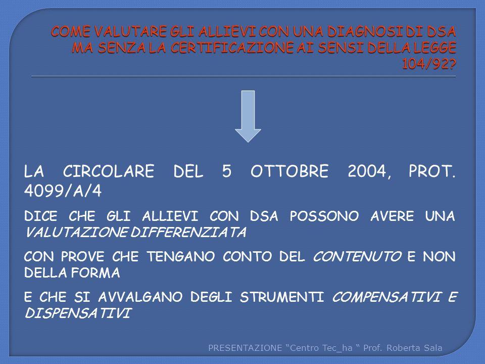 """PRESENTAZIONE """"Centro Tec_ha """" Prof. Roberta Sala LA CIRCOLARE DEL 5 OTTOBRE 2004, PROT. 4099/A/4 DICE CHE GLI ALLIEVI CON DSA POSSONO AVERE UNA VALUT"""