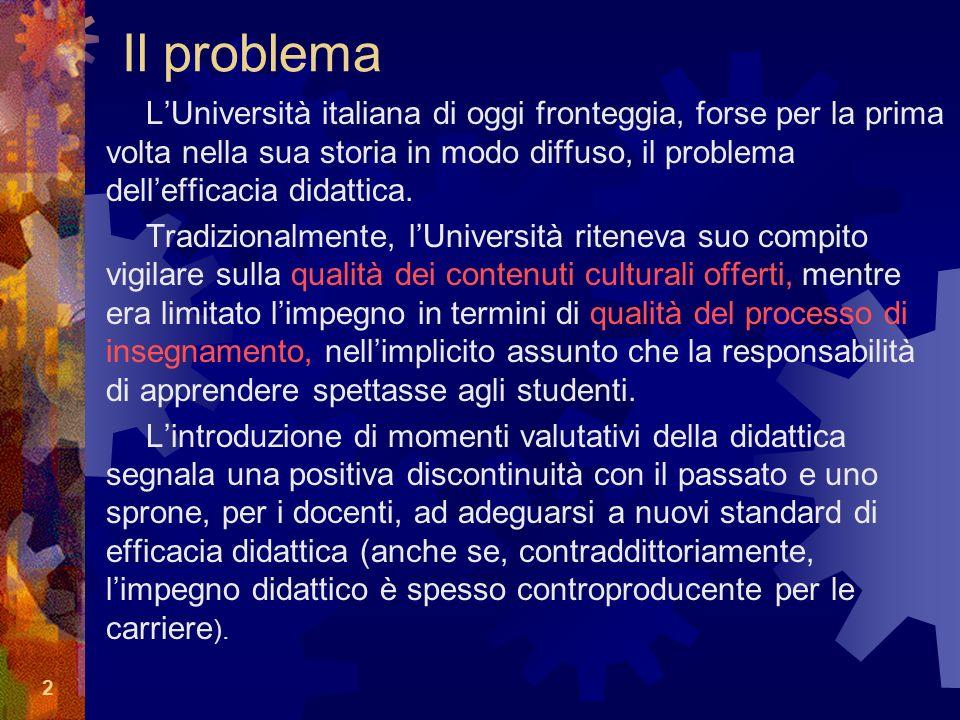 2 Il problema L'Università italiana di oggi fronteggia, forse per la prima volta nella sua storia in modo diffuso, il problema dell'efficacia didattica.