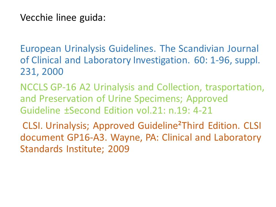 Vecchie linee guida: European Urinalysis Guidelines. The Scandivian Journal of Clinical and Laboratory Investigation. 60: 1-96, suppl. 231, 2000 NCCLS