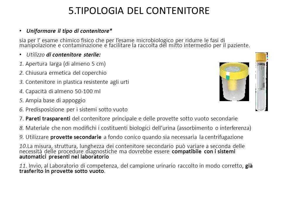 5.TIPOLOGIA DEL CONTENITORE Uniformare il tipo di contenitore* sia per l' esame chimico fisico che per l'esame microbiologico per ridurre le fasi di m