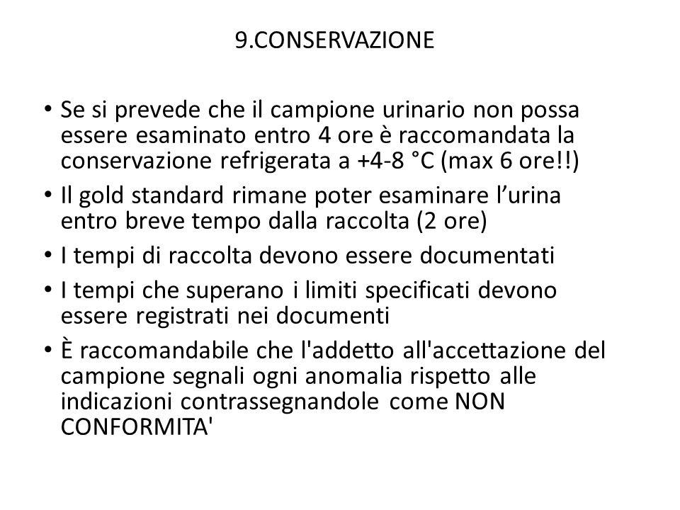 9.CONSERVAZIONE Se si prevede che il campione urinario non possa essere esaminato entro 4 ore è raccomandata la conservazione refrigerata a +4-8 °C (m