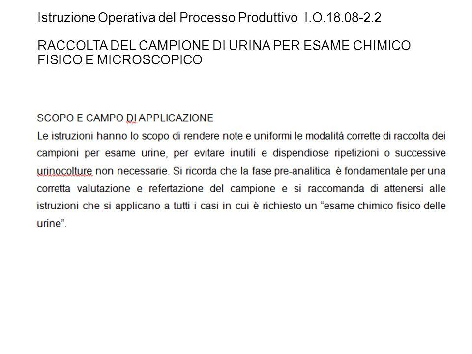 Istruzione Operativa del Processo Produttivo I.O.18.08-2.2 RACCOLTA DEL CAMPIONE DI URINA PER ESAME CHIMICO FISICO E MICROSCOPICO