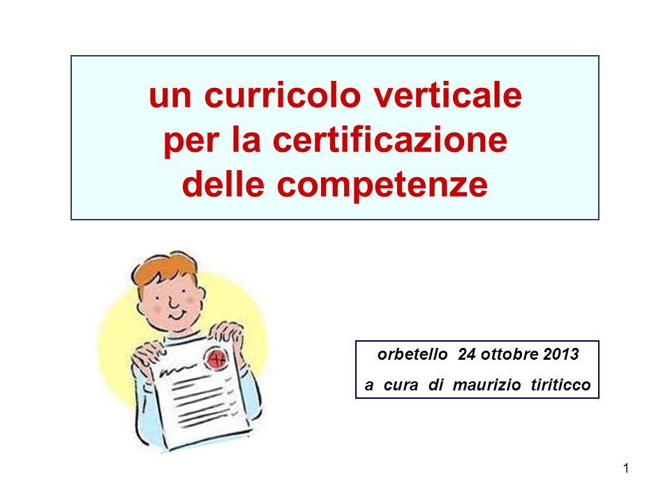 1 un curricolo verticale per la certificazione delle competenze orbetello 24 ottobre 2013 a cura di maurizio tiriticco