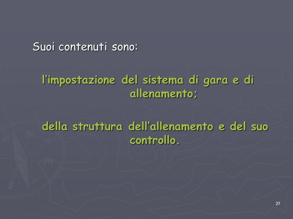 27 Suoi contenuti sono: l'impostazione del sistema di gara e di allenamento; della struttura dell'allenamento e del suo controllo.