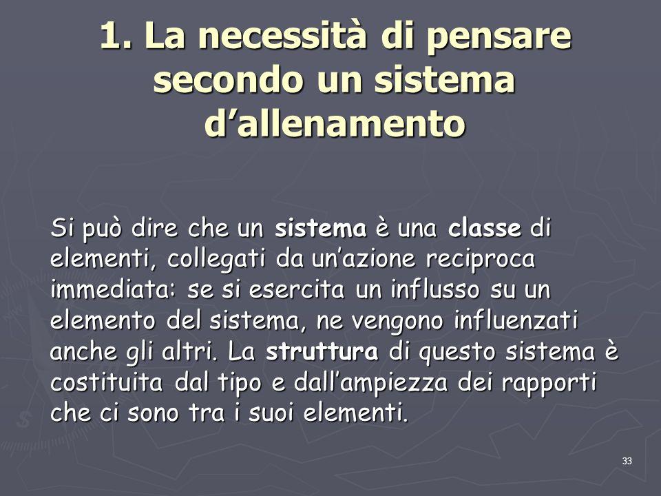 33 1. La necessità di pensare secondo un sistema d'allenamento Si può dire che un sistema è una classe di elementi, collegati da un'azione reciproca i