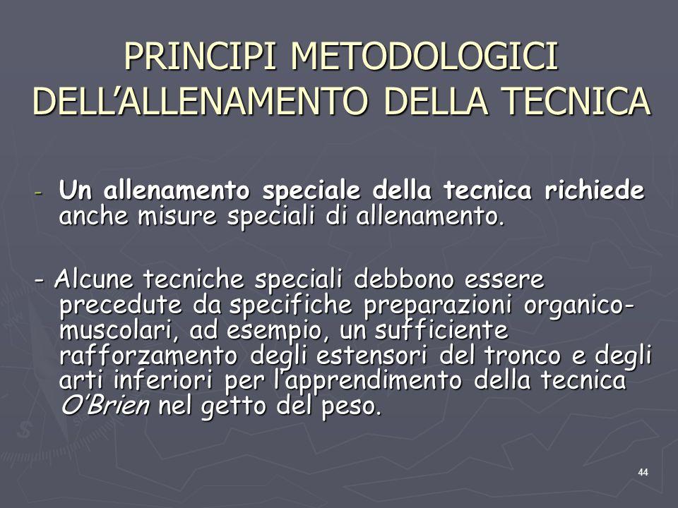 44 PRINCIPI METODOLOGICI DELL'ALLENAMENTO DELLA TECNICA - Un allenamento speciale della tecnica richiede anche misure speciali di allenamento. - Alcun