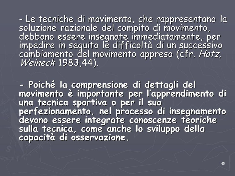 45 - Le tecniche di movimento, che rappresentano la soluzione razionale del compito di movimento, debbono essere insegnate immediatamente, per impedir