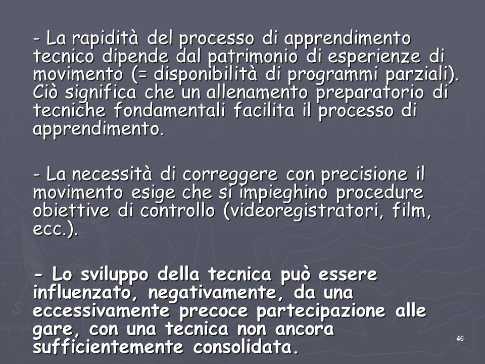 46 - La rapidità del processo di apprendimento tecnico dipende dal patrimonio di esperienze di movimento (= disponibilità di programmi parziali). Ciò
