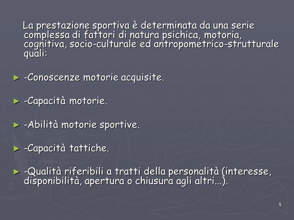 5 La prestazione sportiva è determinata da una serie complessa di fattori di natura psichica, motoria, cognitiva, socio-culturale ed antropometrico-st