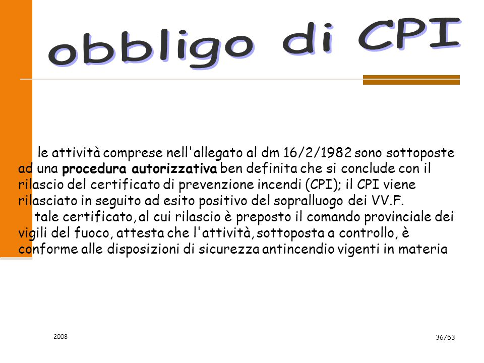 2008 36/53 le attività comprese nell'allegato al dm 16/2/1982 sono sottoposte ad una procedura autorizzativa ben definita che si conclude con il rilas