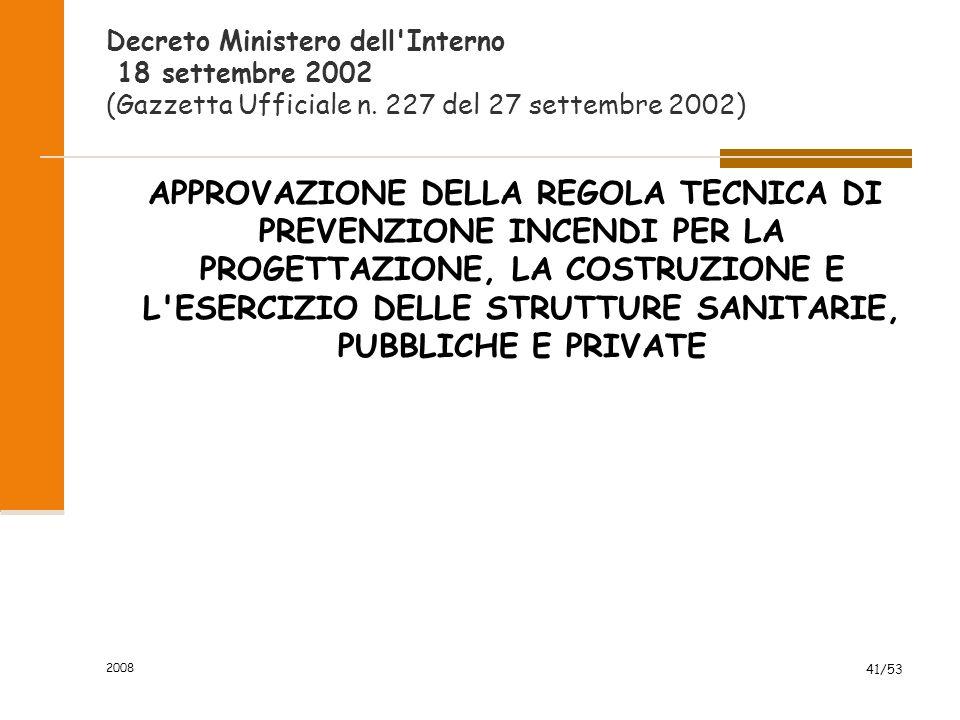 2008 41/53 Decreto Ministero dell'Interno 18 settembre 2002 (Gazzetta Ufficiale n. 227 del 27 settembre 2002) APPROVAZIONE DELLA REGOLA TECNICA DI PRE