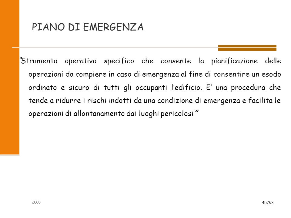 """2008 45/53 PIANO DI EMERGENZA """" Strumento operativo specifico che consente la pianificazione delle operazioni da compiere in caso di emergenza al fine"""