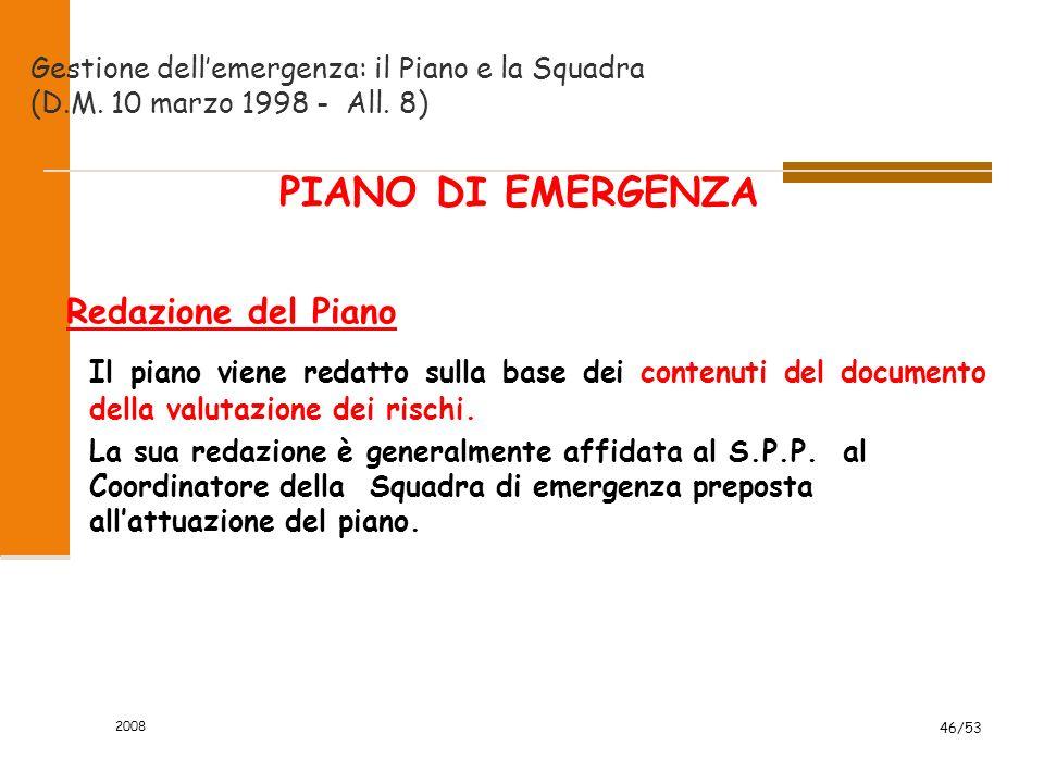 2008 46/53 PIANO DI EMERGENZA Redazione del Piano Il piano viene redatto sulla base dei contenuti del documento della valutazione dei rischi. La sua r