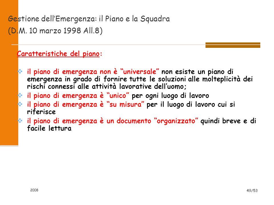 """2008 49/53 Gestione dell'Emergenza: il Piano e la Squadra (D.M. 10 marzo 1998 All.8) Caratteristiche del piano:  il piano di emergenza non è """"univers"""