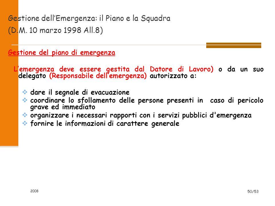 2008 50/53 Gestione dell'Emergenza: il Piano e la Squadra (D.M. 10 marzo 1998 All.8) Gestione del piano di emergenza L'emergenza deve essere gestita d