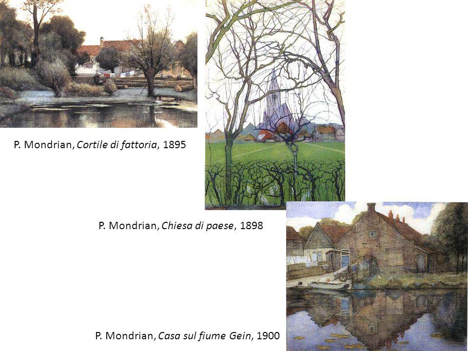 P. Mondrian, Cortile di fattoria, 1895 P. Mondrian, Chiesa di paese, 1898 P. Mondrian, Casa sul fiume Gein, 1900