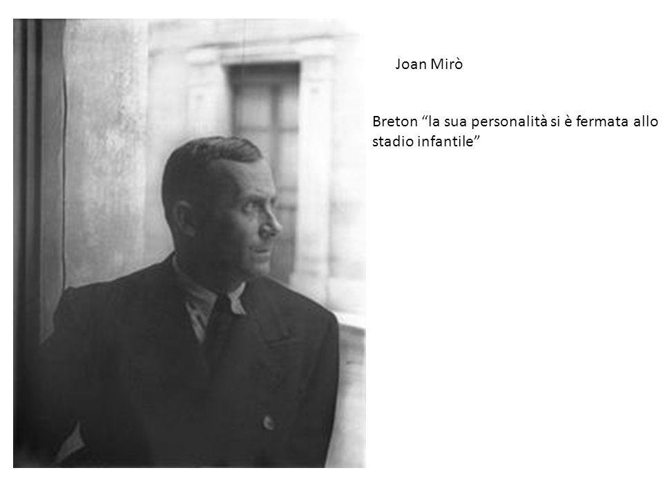 """Joan Mirò Breton """"la sua personalità si è fermata allo stadio infantile"""""""