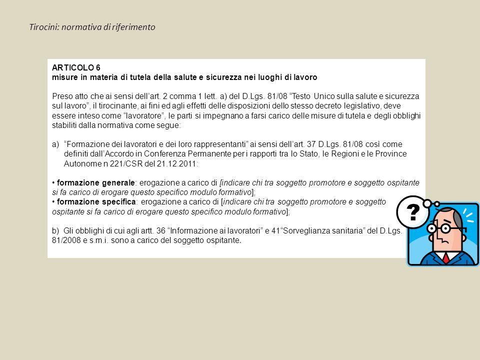 Tirocini: normativa di riferimento ARTICOLO 6 misure in materia di tutela della salute e sicurezza nei luoghi di lavoro Preso atto che ai sensi dell'art.