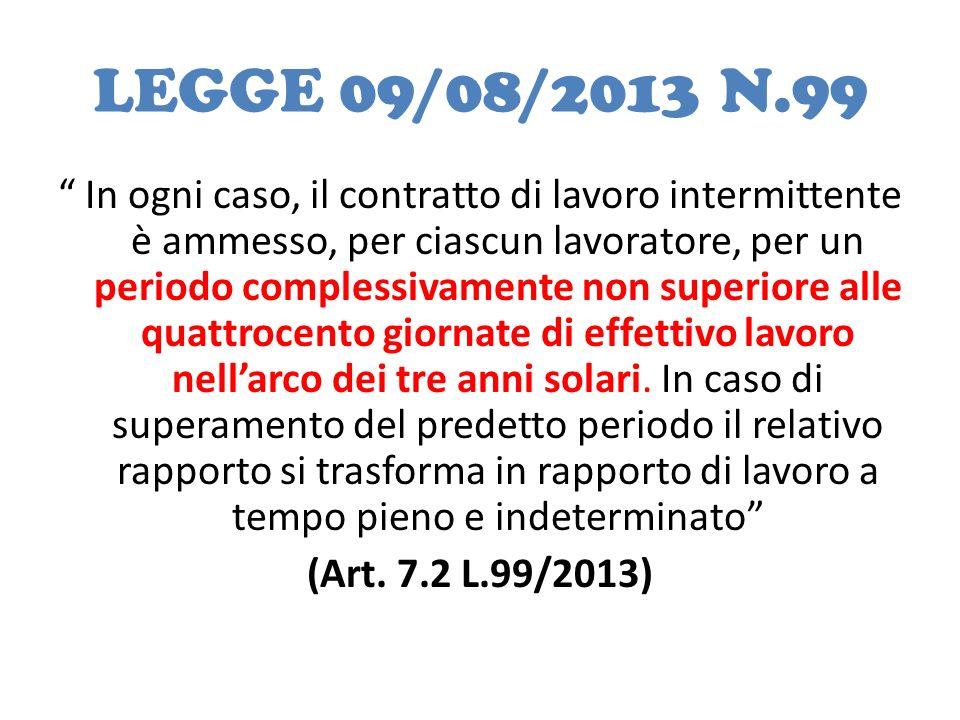 """LEGGE 09/08/2013 N.99 """" In ogni caso, il contratto di lavoro intermittente è ammesso, per ciascun lavoratore, per un periodo complessivamente non supe"""