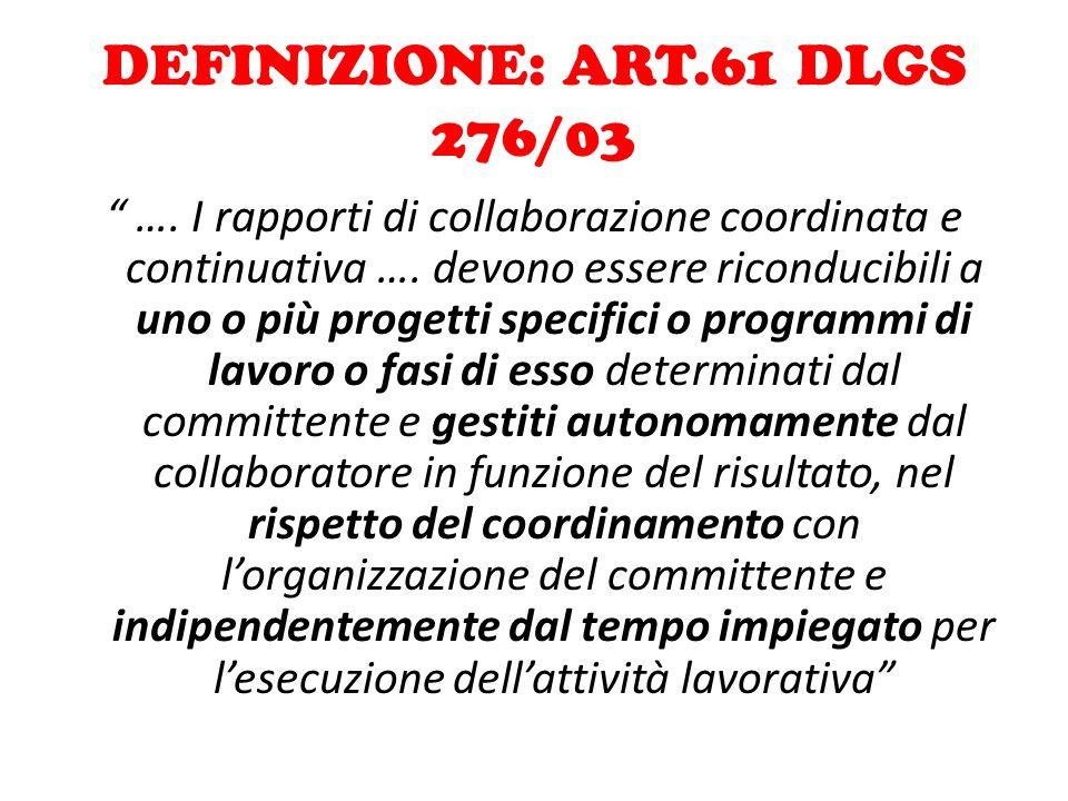 """DEFINIZIONE: ART.61 DLGS 276/03 """" …. I rapporti di collaborazione coordinata e continuativa …. devono essere riconducibili a uno o più progetti specif"""