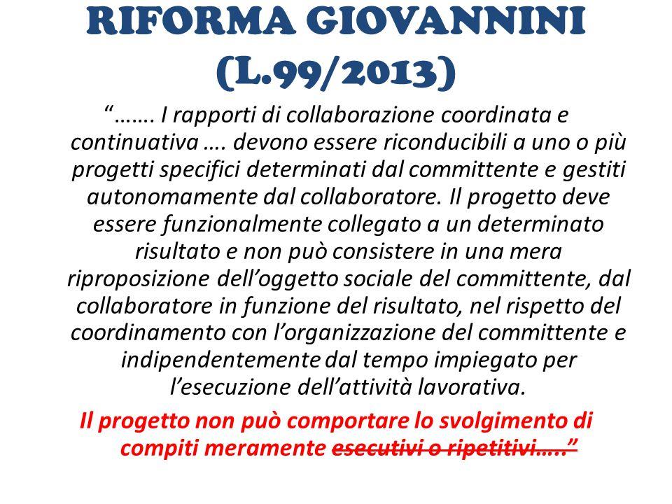 """RIFORMA GIOVANNINI (L.99/2013) """"……. I rapporti di collaborazione coordinata e continuativa …. devono essere riconducibili a uno o più progetti specifi"""