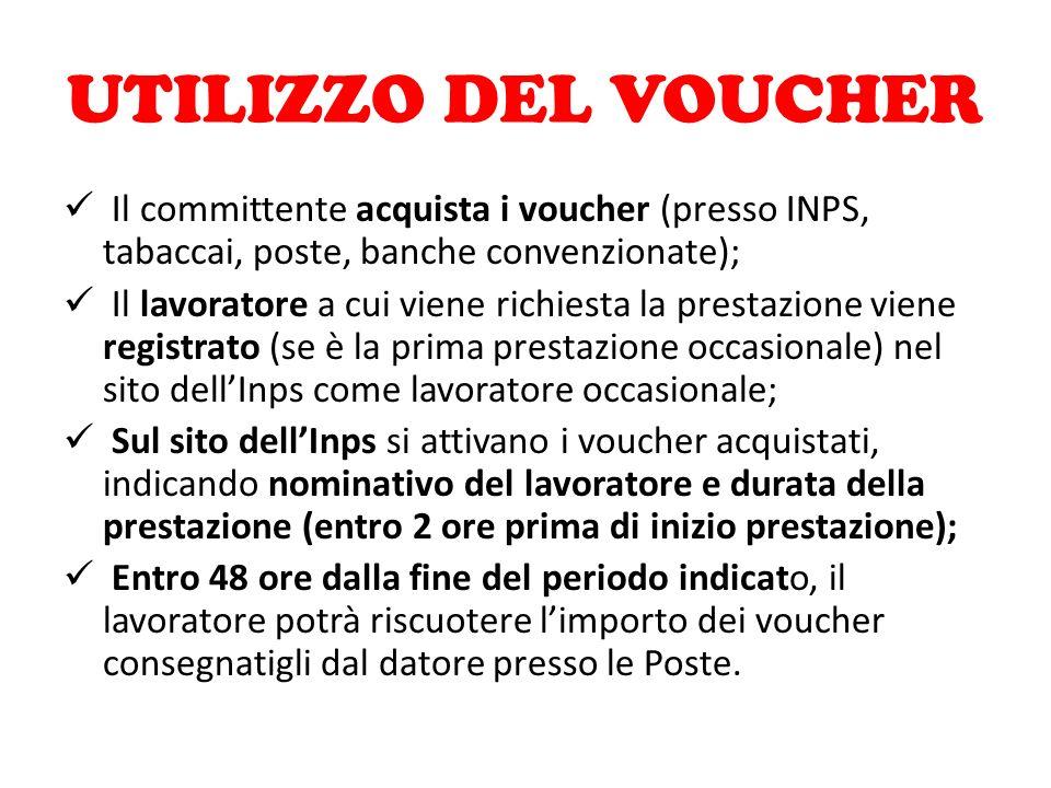 UTILIZZO DEL VOUCHER Il committente acquista i voucher (presso INPS, tabaccai, poste, banche convenzionate); Il lavoratore a cui viene richiesta la pr