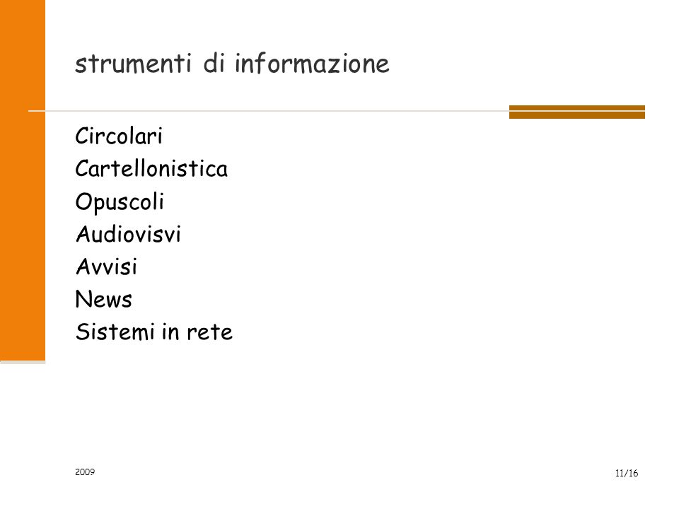 2009 11/16 strumenti di informazione Circolari Cartellonistica Opuscoli Audiovisvi Avvisi News Sistemi in rete