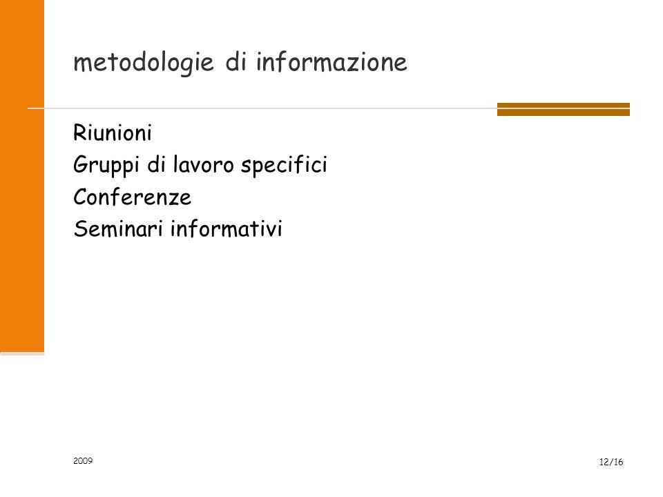 2009 12/16 metodologie di informazione Riunioni Gruppi di lavoro specifici Conferenze Seminari informativi