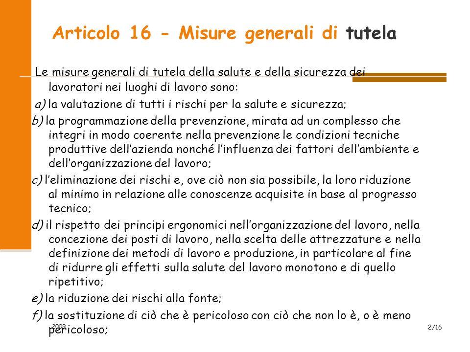 Articolo 16 - Misure generali di tutela Le misure generali di tutela della salute e della sicurezza dei lavoratori nei luoghi di lavoro sono: a) la va