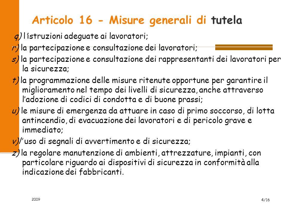 Articolo 16 - Misure generali di tutela q) l'istruzioni adeguate ai lavoratori; r) la partecipazione e consultazione dei lavoratori; s) la partecipazi