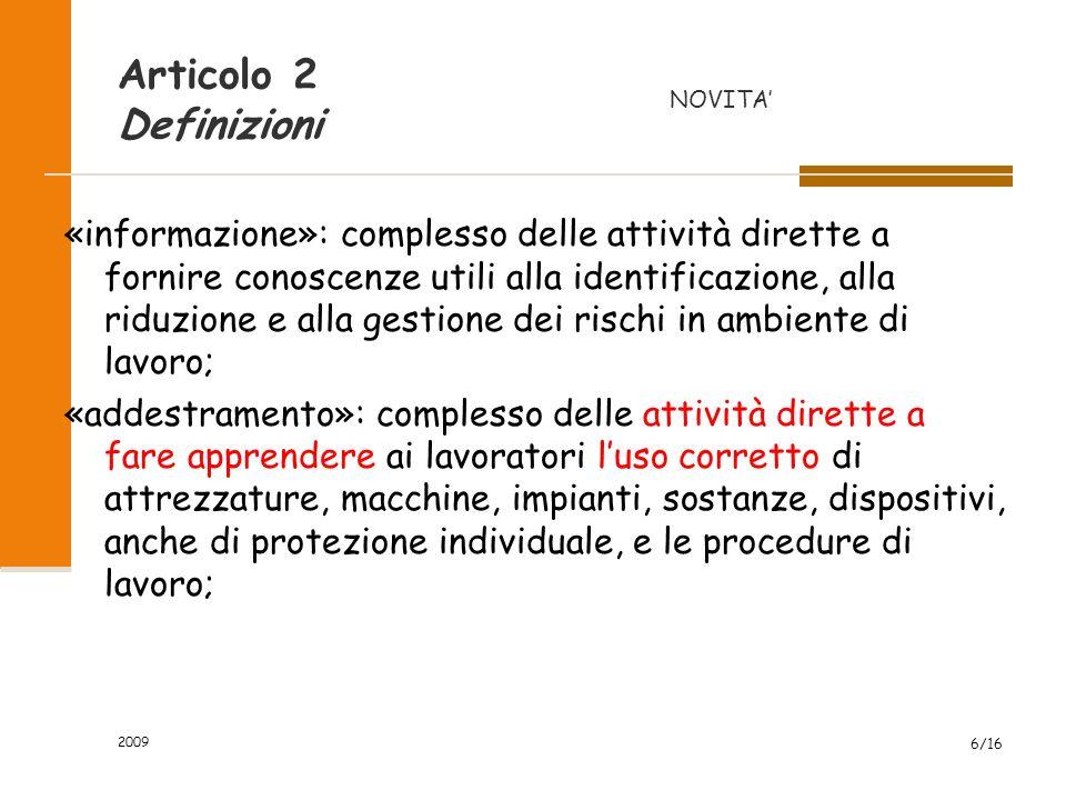 2009 6/16 Articolo 2 Definizioni «informazione»: complesso delle attività dirette a fornire conoscenze utili alla identificazione, alla riduzione e al