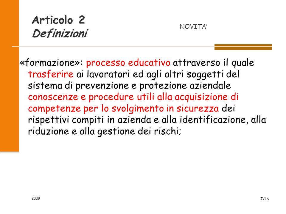 2009 7/16 Articolo 2 Definizioni «formazione»: processo educativo attraverso il quale trasferire ai lavoratori ed agli altri soggetti del sistema di p