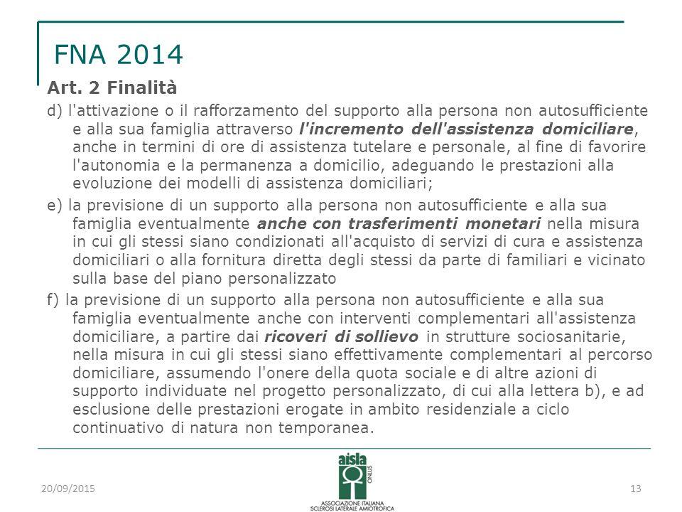 FNA 2014 Art. 2 Finalità d) l'attivazione o il rafforzamento del supporto alla persona non autosufficiente e alla sua famiglia attraverso l'incremento
