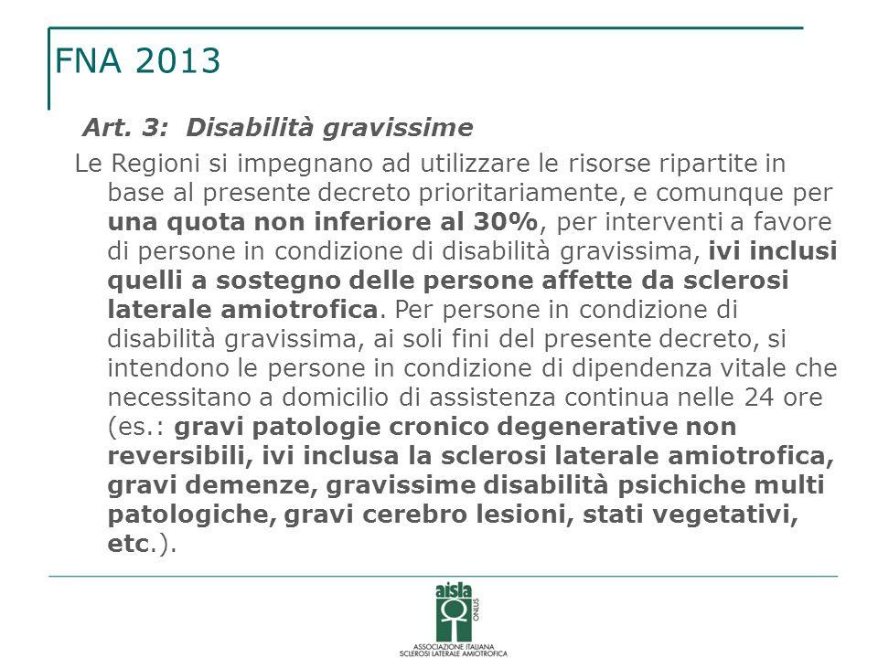 FNA 2013 Art. 3: Disabilità gravissime Le Regioni si impegnano ad utilizzare le risorse ripartite in base al presente decreto prioritariamente, e comu