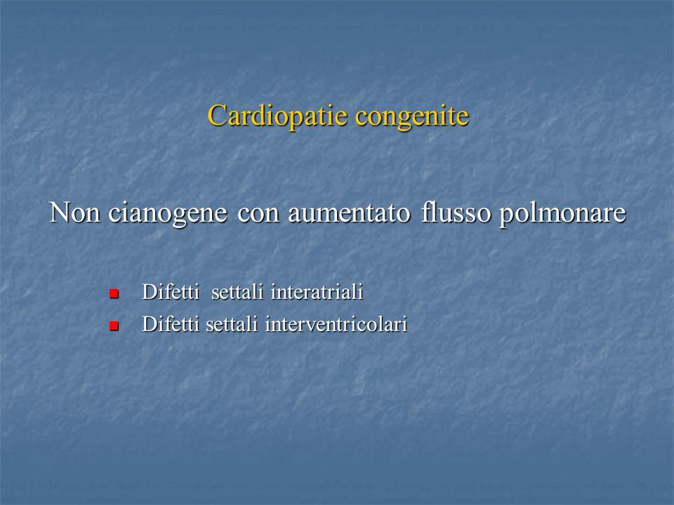 Cardiopatie congenite Non cianogene con aumentato flusso polmonare Difetti settali interatriali Difetti settali interatriali Difetti settali interventricolari Difetti settali interventricolari