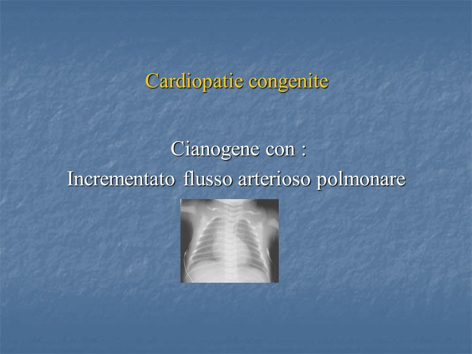 Cardiopatie congenite Cianogene con : Cianogene con : Incrementato flusso arterioso polmonare
