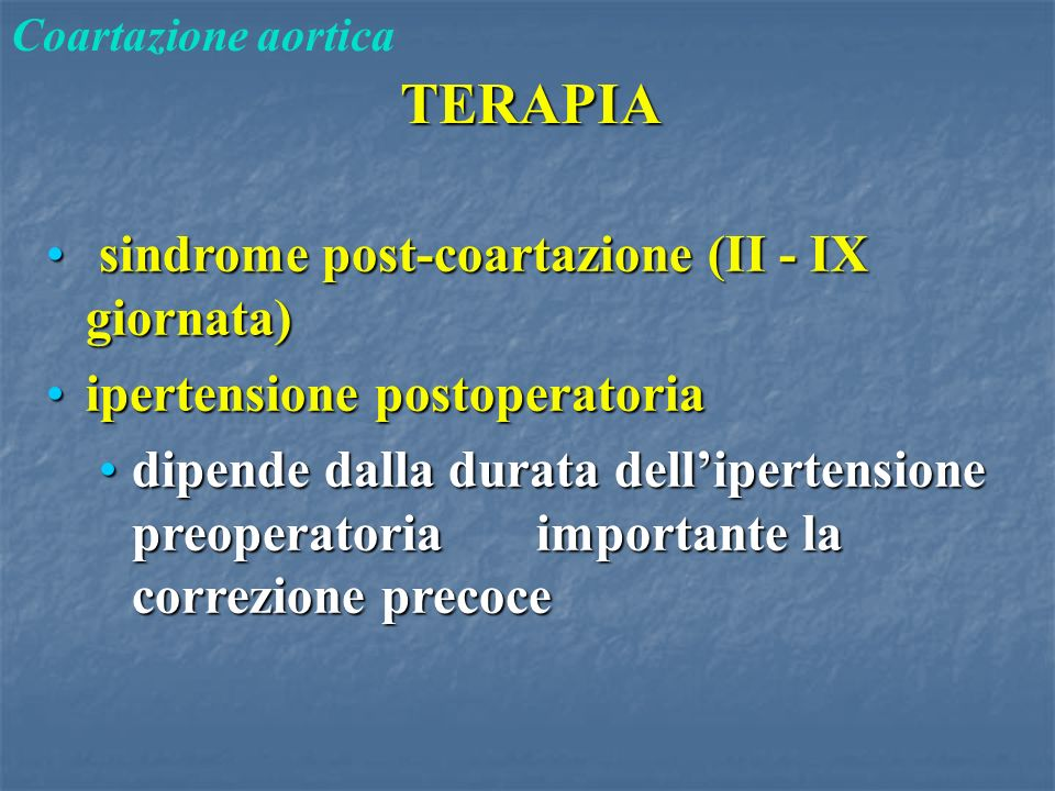 TERAPIA Coartazione aortica sindrome post-coartazione (II - IX giornata) sindrome post-coartazione (II - IX giornata) ipertensione postoperatoriaipert