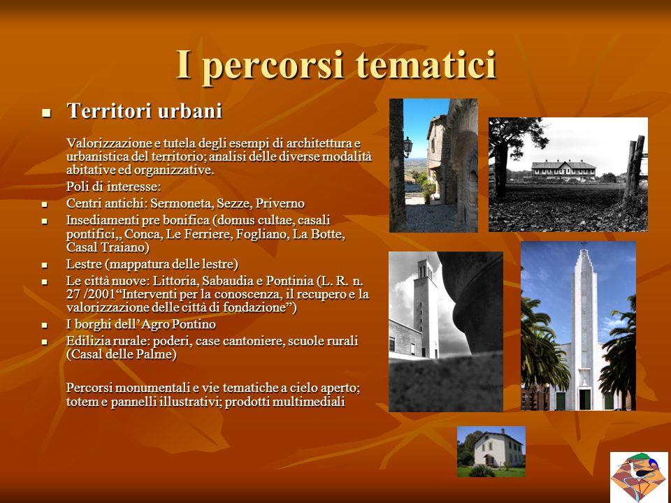 I percorsi tematici Territori urbani Territori urbani Valorizzazione e tutela degli esempi di architettura e urbanistica del territorio; analisi delle